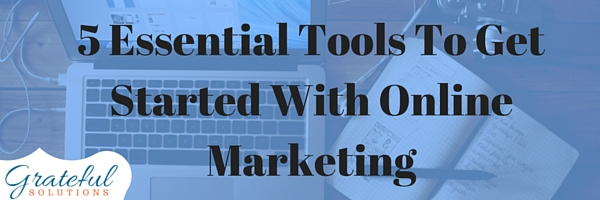 5 Essential Tools To Get Started With Online Marketing