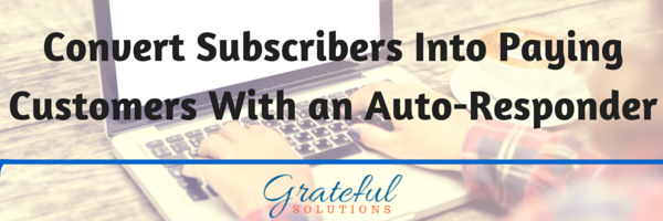 Convert Subscribers Into Paying Customers With an Auto-Responder