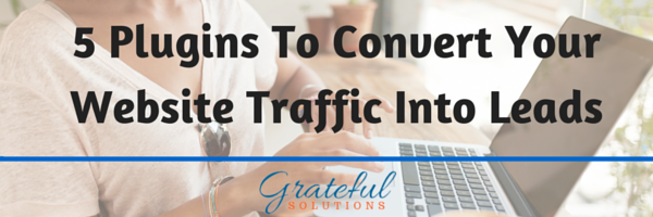 Top 5 Plugins To Convert Your Website Traffic to Leads