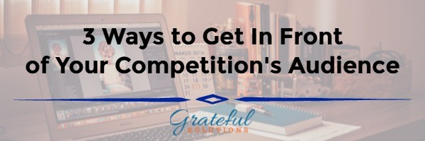 3 Ways To Get In Front Your Competition's Audience