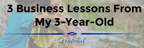3 Business Lessons From A 3-Year Old