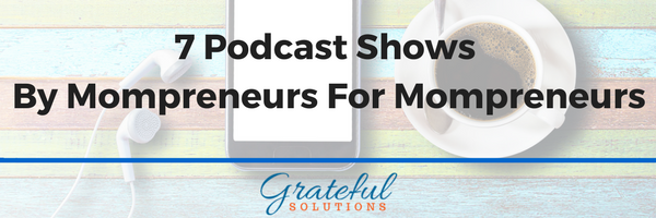 7 Podcasts For Mompreneurs By Mompreneurs